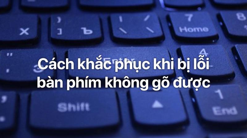 Cách khắc phục lỗi bàn phím không gõ được