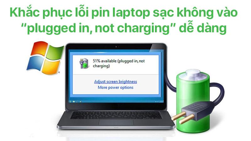 """Khắc phục lỗi pin laptop sạc không vào """"plugged in, not charging""""dễ dàng"""