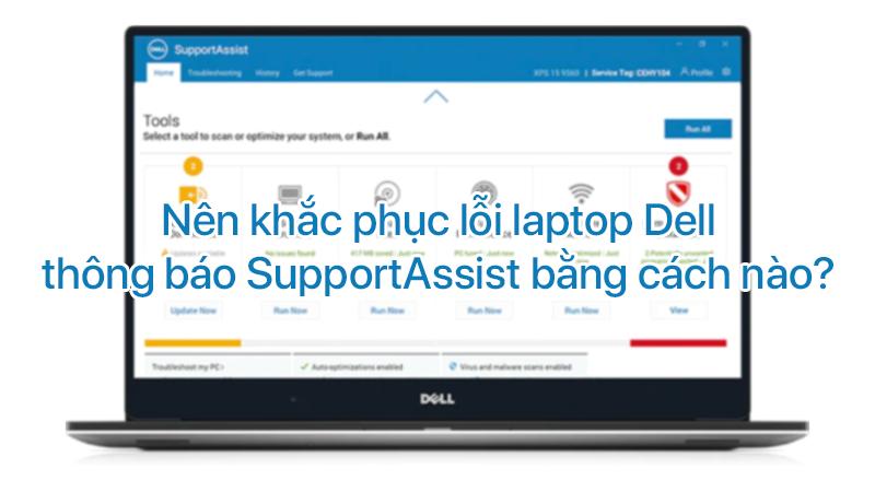 Nên khắc phục lỗi laptop Dell thông báo SupportAssist bằng cách nào?