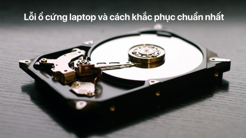 Lỗi ổ cứng laptop và cách khắc phục chuẩn nhất